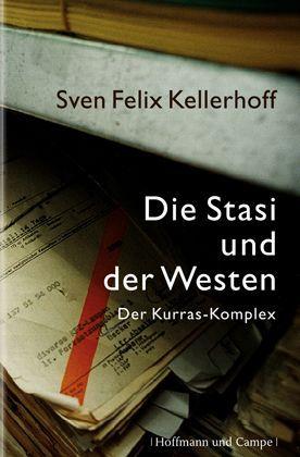 Sven Felix Kellerhoff: Die Stasi und der Westen. Der Kurras-Komplex, Hoffmann & Campe