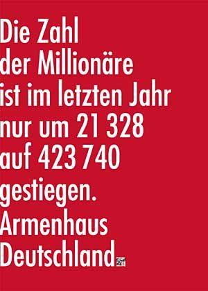 """""""Armenhaus Deutschland"""" von Luitgard Schüller: """"Die Idee zu diesen Plakaten entstand auf der Straße, als ich wieder zwei Menschen jammern hörte, einer von ihnen stieg in einen Mercedes SLK. Sie jammerten über den derzeitigen Zustand der Republik. Den Deutschen ginge es so schlecht und wir hätten das gar nicht verdient. Ich nenne das 'Jammern auf hohem Niveau'. So lange wir uns Gedanken über Fettabsaugen und Ähnliches machen, besteht noch keine Gefahr für unsere Republik."""""""