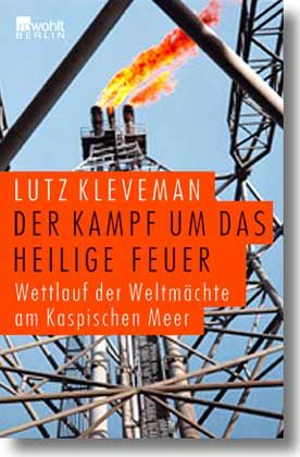 """Der Autor dieser Serie schrieb zum gleichen Thema das am 11. September erscheinende Buch """"Der Kampf um das heilige Feuer - Wettlauf der Weltmächte am Kaspischen Meer"""", Rowohlt Berlin, 320 Seiten, 19,90 Euro"""
