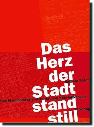 Buch: Barbara Peter, Das Herz der Stadt stand still. Das Flammenwerfer-Attentat von Köln-Volkhoven, SH-Verlag Köln, 2004