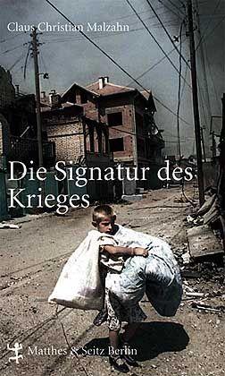 """""""Die Signatur des Krieges"""" von Claus Christian Malzahn ist bei Matthes&Seitz Berlin erschienen. Es kostet 19,80 Euro und ist auch im SPIEGEL SHOP bestellbar."""