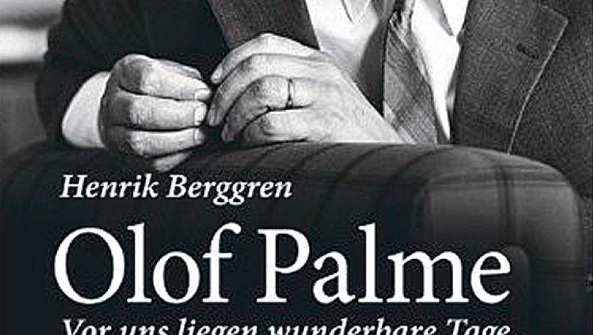 HENRIK BERGGREN: Olof Palme. Vor uns liegen wunderbare Tage. btb, München; 720 Seiten; 26,99 Euro.
